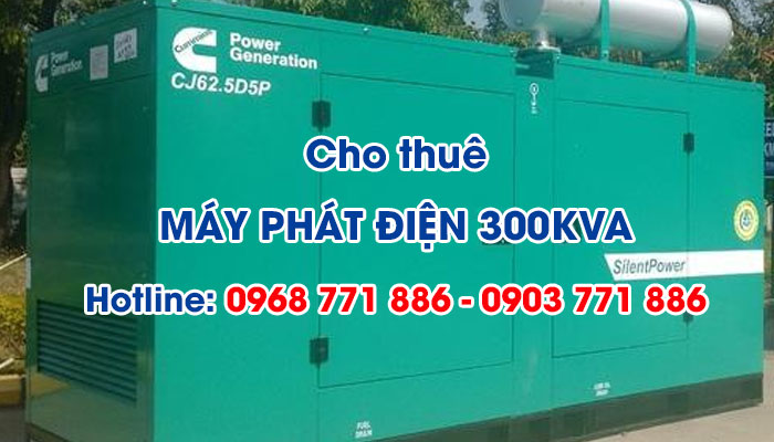 Trường hợp cần sử dụng dịch vụ cho thuê máy phát điện 300KVA